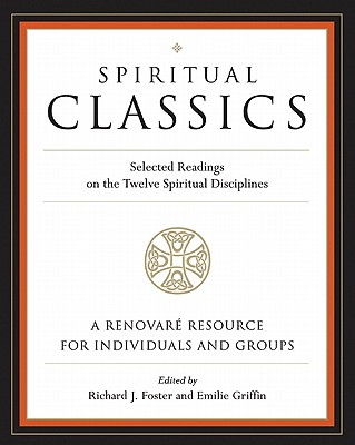 Image for Spiritual Classics : Selected Readings for Individuals and Groups on the Twelve Spiritual Disciplines