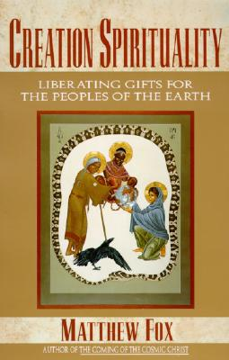 Image for Creation Spirituality: Liberating Gifts for the Peoples of the Earth