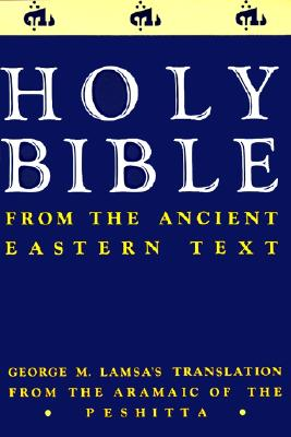 Holy Bible : From Ancient Eastern Text, GEORGE LAMSA