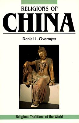 Religions of China: The World As a Living System (Religious Traditions of the World), Overmyer, Daniel L.