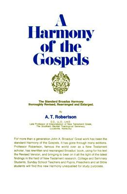 Harmony of the Gospels for Students of the Life of Christ, A. T. ROBERTSON