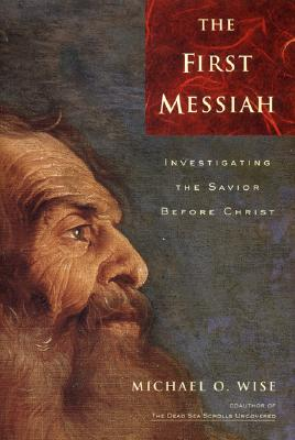 Image for The First Messiah: Investigating the Savior Before Jesus