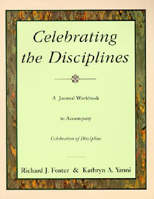Celebrating the Disciplines: A Journal Workbook to Accompany ``Celebration of Discipline'', Richard J. Foster