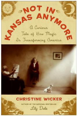 Image for Not In Kansas Anymore: A Curious Tale of How Magic Is Transforming America