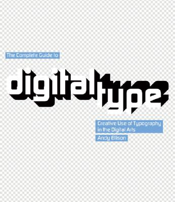 Image for The Complete Guide to Digital Type: Creative Use of Typography in the Digital Arts