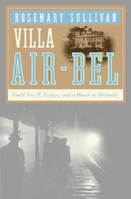 Image for Villa Air-Bel: World War II, Escape, and a House in Marseille