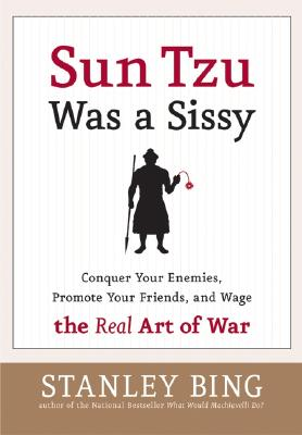 Image for Sun Tzu Was a Sissy: Conquer Your Enemies, Promote Your Friends, and Wage the Real Art of War