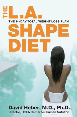 The L.A. Shape Diet: The 14-Day Total Weight Loss Plan, Heber, David, MD, PhD.