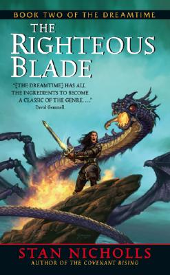 The Righteous Blade: Book Two of The Dreamtime, Stan Nicholls