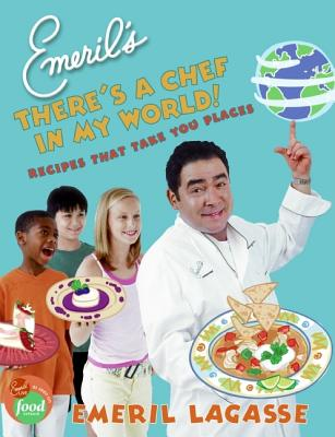 "Emeril's There's a Chef in My World!: Recipes That Take You Places, ""Lagasse, Emeril"""