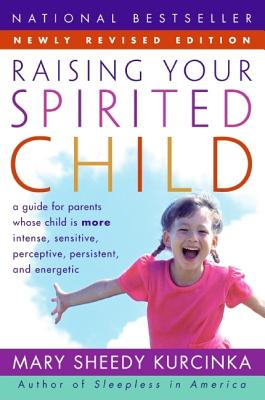 Image for Raising Your Spirited Child Rev Ed: A Guide for Parents Whose Child Is More Intense, Sensitive, Perceptive, Persistent, and Energetic