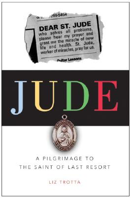 Image for Jude: A Pilgrimage to the Saint of Last Resort