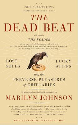 The Dead Beat: Lost Souls, Lucky Stiffs, and the Perverse Pleasures of Obituaries (P.S.), Marilyn Johnson
