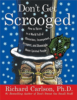 Image for Don't Get Scrooged: How to Thrive in a World Full of Obnoxious, Incompetent, Arrogant, and Downright Mean-Spirited People