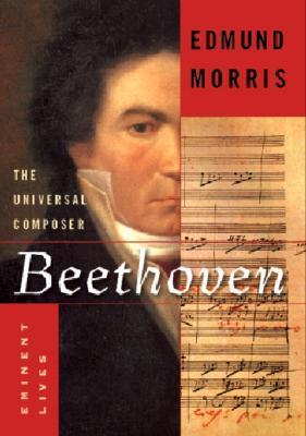 Beethoven: The Universal Composer (Eminent Lives), Morris, Edmund