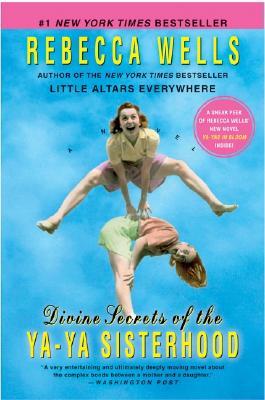 Divine Secrets of the Ya-Ya Sisterhood: A Novel, Rebecca Wells