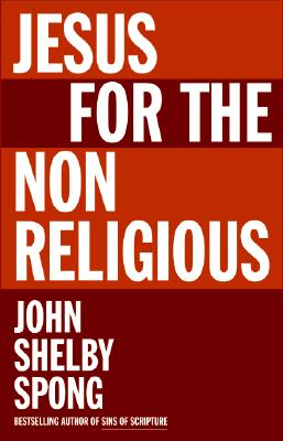 Jesus for the Non Religious, Sprong, John Shelby