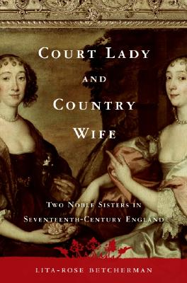 Image for Court Lady and Country Wife: Two Noble Sisters in Seventeenth-Century England