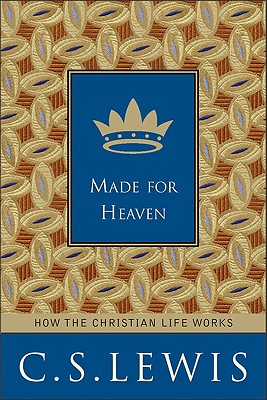 Made for Heaven: And Why on Earth It Matters, C. S. LEWIS