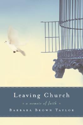 Leaving Church: A Memoir of Faith, BARBARA BROWN TAYLOR
