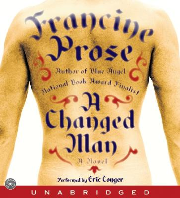 Changed Man, FRANCINE PROSE, ERIC CONGER