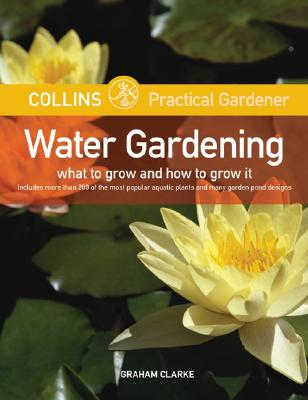 Image for Collins Practical Gardener: Water Gardening: What to Grow and How to Grow It (Harpercollins Practical Gardener)