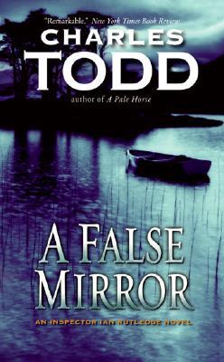 A False Mirror (Inspector Ian Rutledge Mysteries), Todd, Charles
