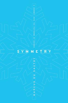 Symmetry: A Journey into the Patterns of Nature, du Sautoy, Marcus