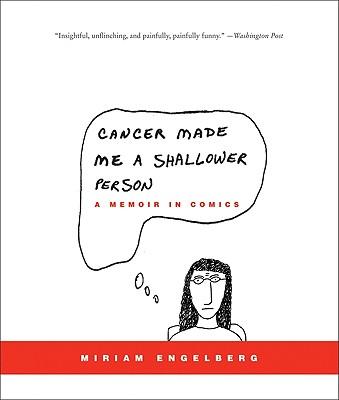 Cancer Made Me a Shallower Person : A Memoir in Comics, MIRIAM ENGELBERG