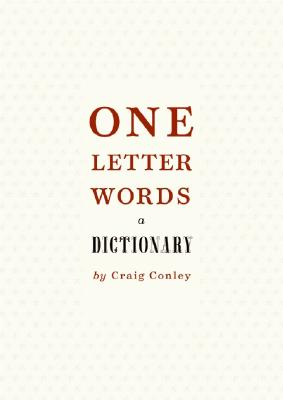 One-Letter Words, a Dictionary, Conley, Craig