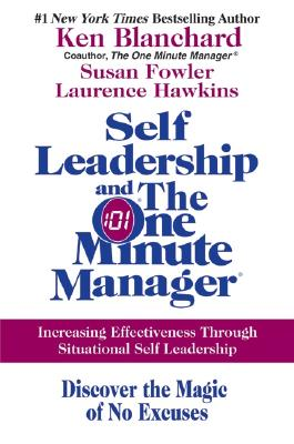 Image for SELF LEADERSHIP AND THE ONE MINUTE MANAGER : INCREASING EFFECTIVENESS THROUGH SITUATIONAL SELF LEADERSHIP