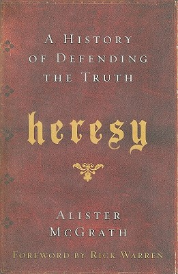 Heresy: A History of Defending the Truth, ALISTER MCGRATH