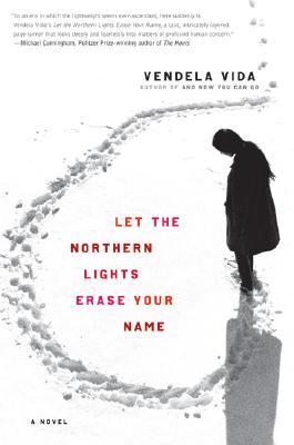 Let the Northern Lights Erase Your Name: A Novel, Vida, Vendela