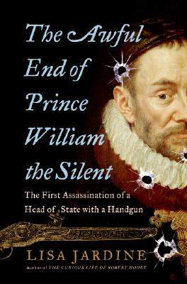 Image for The Awful End of Prince William the Silent: The First Assassination of a Head of State with a Handgun (Making History)
