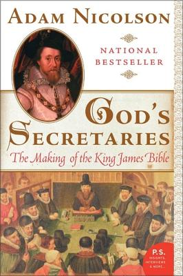 GOD'S SECRETARIES: THE MAKING OF THE KING JAMES BIBLE, NICOLSON, ADAM