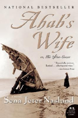 Ahab's Wife: Or, The Star-gazer: A Novel (P.S.), Sena Jeter Naslund