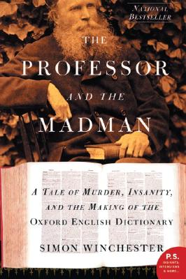 The Professor and the Madman: A Tale of Murder, Insanity, and the Making of the Oxford English Dictionary (P.S.), Winchester, Simon