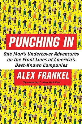 PUNCHING IN : ONE MAN'S UNDERCOVER ADVEN, ALEX FRANKEL