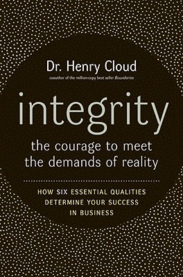 Integrity: The Courage to Meet the Demands of Reality, Henry Cloud