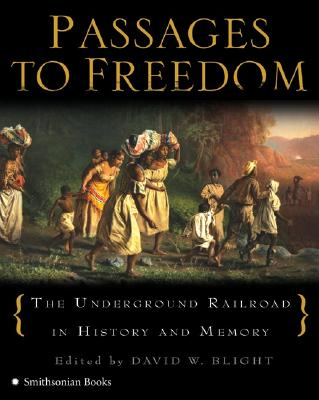 Image for Passages to Freedom: The Underground Railroad in History and Memory