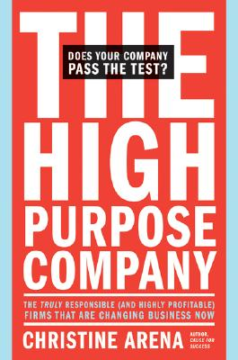 Image for The High-Purpose Company: The TRULY Responsible (and Highly Profitable) Firms That Are Changing Business Now