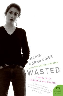 Wasted: A Memoir of Anorexia and Bulimia (P.S.), Hornbacher,Marya