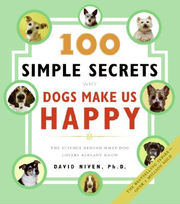 Image for 100 Simple Secrets Why Dogs Make Us Happy: The Science Behind What Dog Lovers Already Know