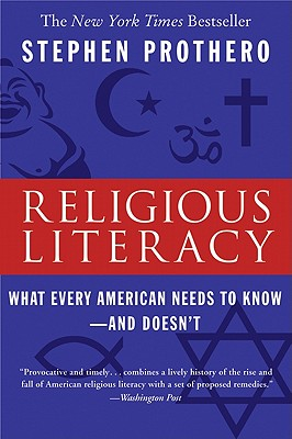 Religious Literacy: What Every American Needs to Know--And Doesn't, Stephen Prothero