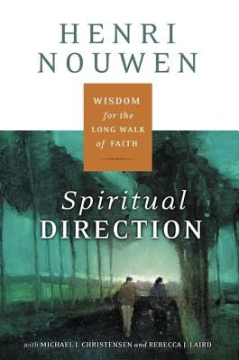 Spiritual Direction: Wisdom for the Long Walk of Faith, Henri J. M. Nouwen