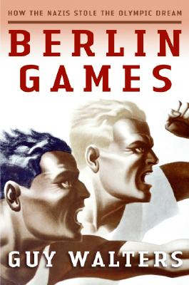 Image for Berlin Games: How the Nazis Stole the Olympic Dream