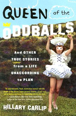 Queen of the Oddballs: And Other True Stories from a Life Unaccording to Plan, Carlip, Hillary