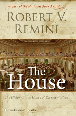 The House: The History of the House of Representatives, Robert V. Remini, Library of Congress