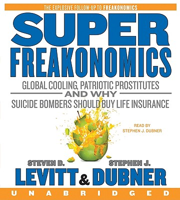 SuperFreakonomics CD: Global Cooling, Patriotic Prostitutes, and Why Suicide Bombers Should Buy Life Insurance, Levitt, Steven D.; Dubner, Stephen J