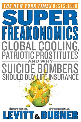 Super Freakonomics: Global Cooling, Patriotic Prostitutes, and Why Suicide Bombers Should Buy Life Insurance, Levitt, Steven D.; Dubner, Stephen J.